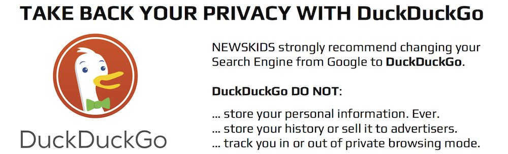 NEWSKIDS strongly recommend changing your search engine to DuckDuckGo