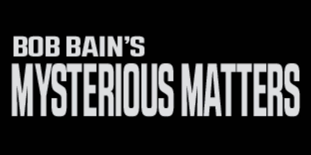 Mysterious Matters video podcast (The Bob Bain Show)
